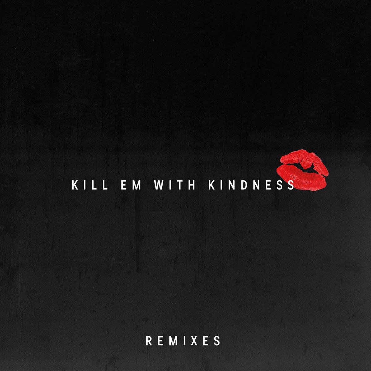 دانلود ریمیکس های آهنگ Kill Em With Kindness با کیفیت Flac