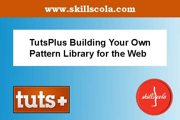 TutsPlus Building Your Own Pattern Library for the Web